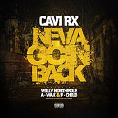 Neva Goin Back (feat. Willy Northpole, P Child & A-Wax) by CaviRx
