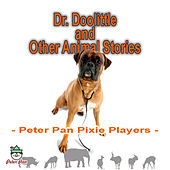 Dr. Doolittle & Other Animal Stories by Peter Pan Pixie Players