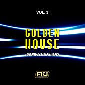 Golden House, Vol. 3 (Essential Club Anthems) di Various Artists