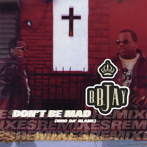 Don't Be Mad (Who Da' Blame) EP by B.B. Jay