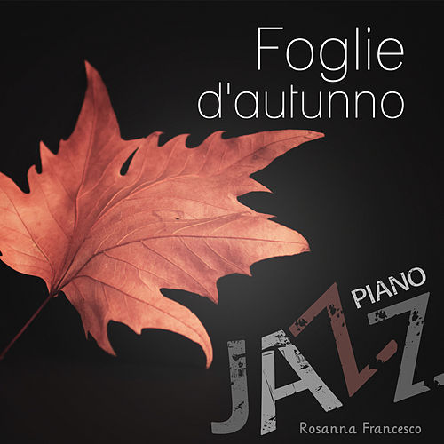 Foglie d'autunno (Jazz piano) de Rosanna Francesco