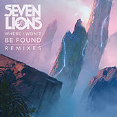 Where I Won't Be Found (Remixes) by Seven Lions