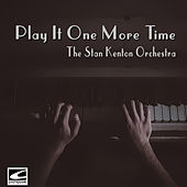 Play It One More Time by Stan Kenton