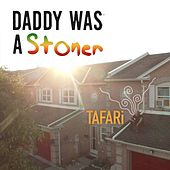 Daddy Was a Stoner by Tafari