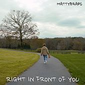 Right in Front of You by Mattybraps