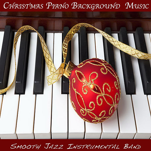 Christmas Piano Background Music by The Smooth Jazz Instrumental Band