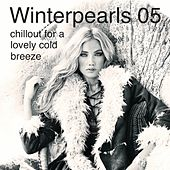 Winterpearls 05 Chillout for a Lovely Cold Breeze Pres. By Kolibri Musique by Various Artists