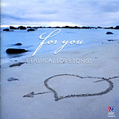 For You: Classical Love Songs von Various Artists