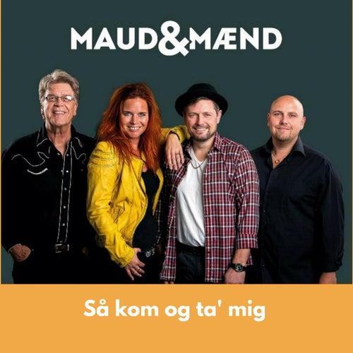 Så kom og ta' mig by Maud