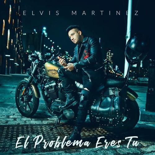 El Problema Eres Tu by Elvis Martinez