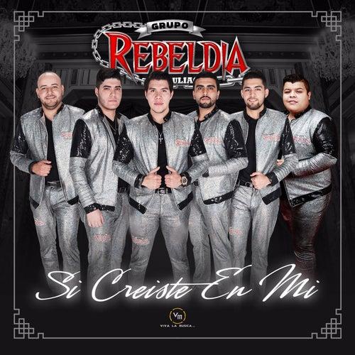 Si Creiste En Mi by Grupo Rebeldia
