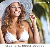 Club Ibiza House Sounds - EP by Various Artists