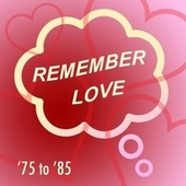 Remember Love: '75 to '85 de Various Artists