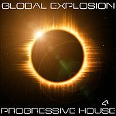 Global Explosion : Progressive House 4 by Various Artists