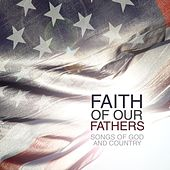 Faith Of Our Fathers: Songs Of God & Country de Various Artists