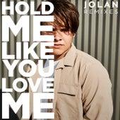 Hold Me Like You Love Me (Remixes) von Jolan