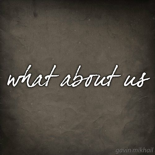 What About Us by Gavin Mikhail