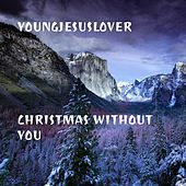 Christmas Without You by YoungJesusLover