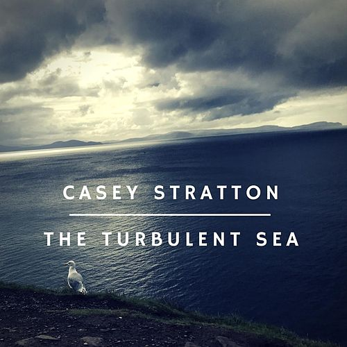 The Turbulent Sea by Casey Stratton