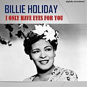 I Only Have Eyes for You (Digitally Remastered) von Billie Holiday