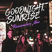 Remember Now by Goodnight Sunrise
