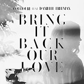 Bring It Back, Our Love (feat. Danielle Freeman) by Collioure