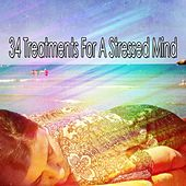 34 Treatments For A Stressed Mind von Best Relaxing SPA Music