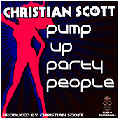 Pump Up Party People by Christian Scott