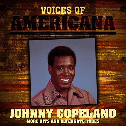 Voices Of Americana: More Hits and Alternate Takes by Johnny Copeland
