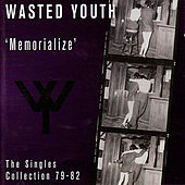 Memorialize (Singles '79-'82) by Wasted Youth