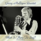 What Is There To Say? (Remastered Edition) de Gerry Mulligan Quartet