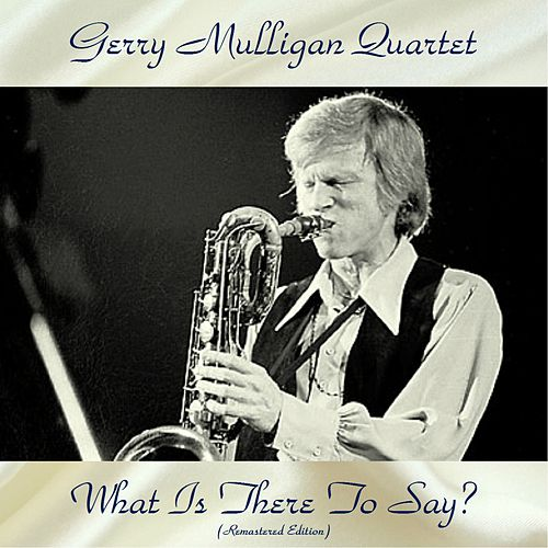 What Is There To Say? (Remastered Edition) by Gerry Mulligan Quartet