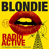 Radio Active - 15 Radio Friendly Tracks by Blondie