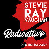 Radioattivo - Platinum Rare by Stevie Ray Vaughan