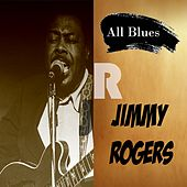 All Blues, Jimmy Rogers by Jimmy Rogers