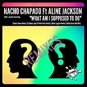 What Am I Supposed To Do (1st Remixes Pack) (feat. Aline Jackson) by Nacho Chapado
