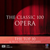 The Classic 100: Opera - The Top 10 & Selected Highlights von Various Artists
