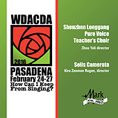 2016 American Choral Directors Association, Western Division (ACDA): Shenzhen Longgang Pure Voice Teacher's Choir & Solis Camerata [Live] by Various Artists