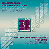 2016 Texas Music Educators Association (TMEA): Mary Orr Intermediate School Tiger Choir [Live] by Various Artists