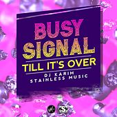Till Its Over by Busy Signal