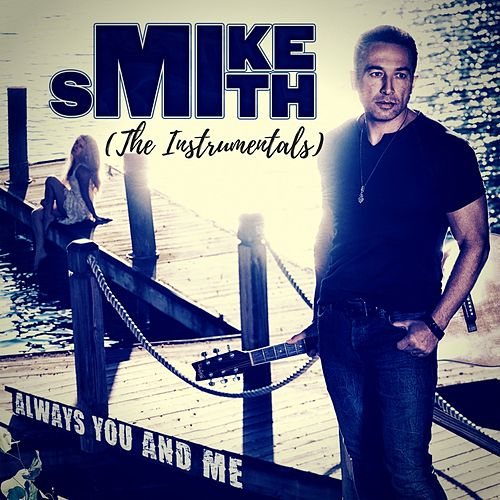 Always You and Me (The Instrumentals) by Mike Smith