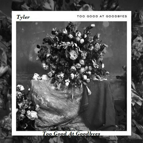Too Good at Goodbyes by Tyler
