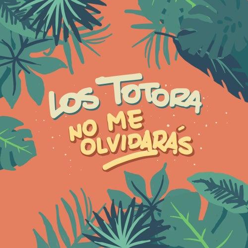 No me olvidarás de Los Totora