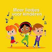 Meer Liedjes Voor Kinderen by Kinderliedjes Om Mee Te Zingen