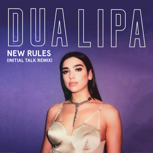 New Rules (Initial Talk Remix) von Dua Lipa