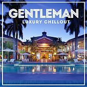 Gentleman Luxury Chillout (20 The Best Relaxing Wonderful Chillout Lounge Music Ambient Compilation) van Various