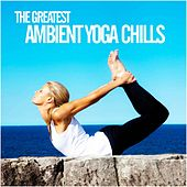 The Greatest Ambient Yoga Chills - EP de Various Artists