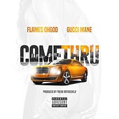 Come Thru (feat. Gucci Mane) by Flames Oh God