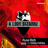 A Love Bizarre (Part Two) by Russ Rich