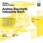 Archivi del Teatro Carlo Felice, volume 17; Andrea Bacchetti plays Bach von Teatro Carlo Felice